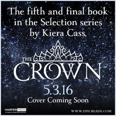 "The 5th book from The Selection Series by Kiera Cass! ""The Crown"" comes out in May 3, 2016!! Can't wait!!"