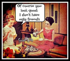 True story! My best girls are gorgeous!