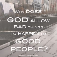 Why does God allow bad things to happen to good people?