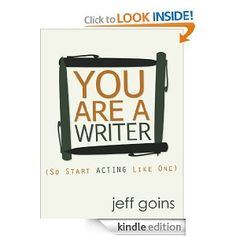 You Are a Writer (So Start Acting Like One) -- Every beginning or wannabe writer should read this ebook!