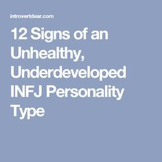 12 Signs of an Unhealthy, Underdeveloped INFJ Personality Type