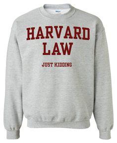 Harvard Law Just Kidding Crewneck Sweatshirt Clothing Sweater For Unisex Style Funny Sweatshirt x Crewneck x Jumper x Sweater
