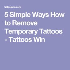 5 Simple Ways How to Remove Temporary Tattoos - Tattoos Win #howtoremovetattoos