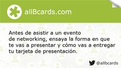 Antes de asistir a un evento de networking, ensaya la forma en que te vas a presentar y cómo vas a entregar tu tarjeta de presentación. www.allBcards.com