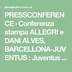 PRESSCONFERENCE › Conferenza stampa ALLEGRI e DANI ALVES, BARCELLONA-JUVENTUS : Juventus Turin & Italien - Clips#p79777