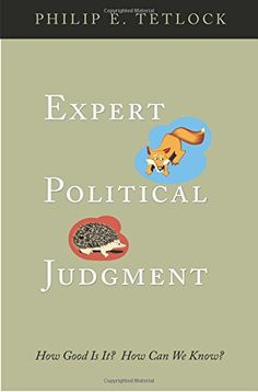 Expert Political Judgment: How Good Is It? How Can We Kno...