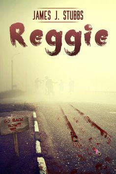 Reggie by James Stubbs - Horror, living dead, walking dead, zombie, Zombie apocalypse, zombies, epub, mobi, doc, PDF