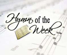 """Hymn of the Week - A free hymn study, with a new """"lyric video, history, sheet music, and other resources for a classic hymn,"""" offered every week in 2015."""