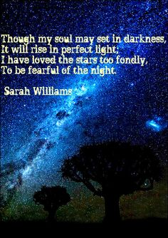 """Excerpt from a poem written in the 1800s called, """"The Old Astronomer to His Pupil.""""  It is a beautiful poem about accepting death.  It ends, """"I must say Good-bye, my pupil, for I cannot longer speak; Draw the curtain back for Venus, ere my vision grows too weak.  It is strange the pearly planet should look red as fiery Mars.  God will mercifully guide me on my way amongst the stars.""""  Here is the entire poem:  http://en.wikisource.org/wiki/The_Old_Astronomer_to_his_Pupil"""