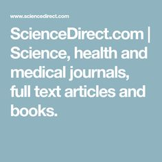 ScienceDirect.com | Science, health and medical journals, full text articles and books.