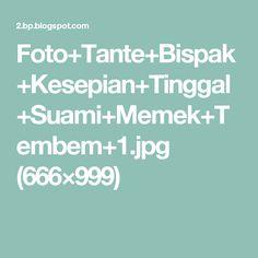 Foto+Tante+Bispak+Kesepian+Tinggal+Suami+Memek+Tembem+1.jpg (666×999)