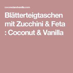 Blätterteigtaschen mit Zucchini & Feta : Coconut & Vanilla