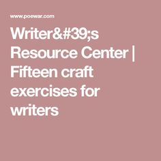 Writer's Resource Center   Fifteen craft exercises for writers
