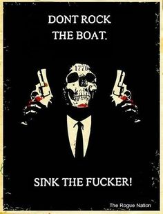 Don't rock the boat sink the fucker | Anonymous ART of Revolution