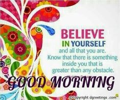 Good morning - believe in yourself Good Morning Inspiration, Good Morning Love, Good Morning Wishes, Good Morning Quotes, I Am A Winner, Love Facts, Morning Blessings, Night Wishes, Pep Talks