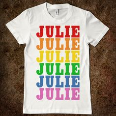 julie that is my name don't wear it out.