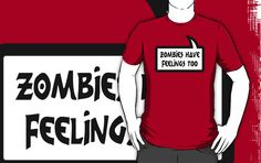 ZOMBIES HAVE FEELINGS TOO T-Shirt by Bubble-Tees.com