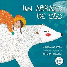 Un abrazo de Oso. Álbum escrito por Susanna Isern e ilustrado por Betania Zacarías. Urania ediciones 2012. Disponible en español.