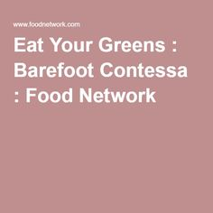 Eat Your Greens : Barefoot Contessa : Food Network