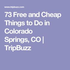 73 Free and Cheap Things to Do in Colorado Springs,CO   TripBuzz