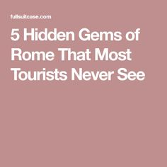 5 Hidden Gems of Rome That Most Tourists Never See