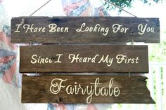 Wedding Sign - I Have Been Looking For You Since I Heard My First Fairytale…