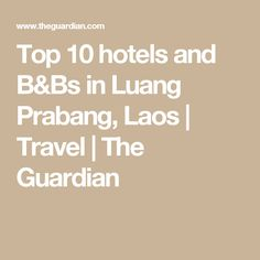 Top 10 hotels and B&Bs in Luang Prabang, Laos | Travel | The Guardian