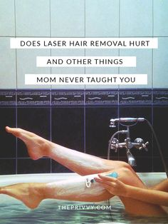 Does laser hair removal hurt and other things mom never taught you | shaving - laser hair removal - laser treatments