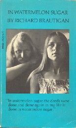 """In Watermelon Sugar is a novella written by Richard Brautigan and published in 1968. It is a tale of a commune organized around a central gathering house which is named """"iDEATH"""". In this environment, many things are made of watermelon sugar (though the inhabitants also use pine wood and stone for building material and fuel is made from trout oil). The landscape of the novel is always changing. Each day has a different colored sun which creates different colored watermelons, and the central…"""