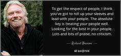 Richard Branson quote: To get the respect of people, I think you ...