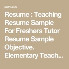 Resume : Teaching Resume Sample For Freshers Tutor Resume Sample Objective. Elementary Teacher Resume Objective Examples. Lecturer Resume Sample.