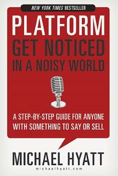 Platform: Get Noticed in a Noisy World    Everyone who has something to say should have a platform.  And I have a lot to say.    http://www.barnesandnoble.com/w/platform-michael-hyatt/1110780848?ean=9781595555038