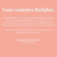 Vous avez un projet ? Parlons-en !  www.batiplus.ch info@batiplus.ch Design, Optimism, Thinking About You