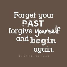 Forget your past, Forgive yourself and begin again! :) #Life #Quote #Motivation