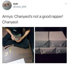I am an Army and Chanyeol is an amazing rapper but I'm am Exo-l to. But I died from laughing