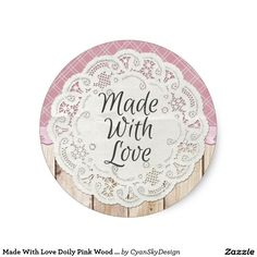 Made With Love Doily Pink Wood Product Packaging Classic Round Sticker - #handmade #love #shabby #pink #wood #cottage #doily #lace #packaging #marketing