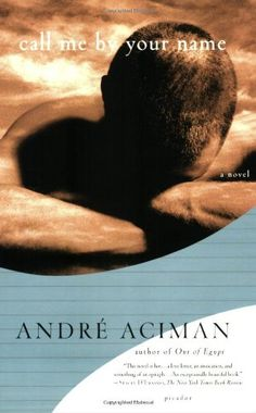 Call Me by Your Name: A Novel by André Aciman,http://www.amazon.com/dp/031242678X/ref=cm_sw_r_pi_dp_2ugxtb0P4YCZ678N