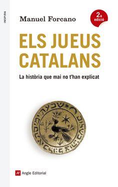 Forcano, Manuel. Els Jueus catalans : la història que mai no t'han explicat. Barcelona : Angle, 2014