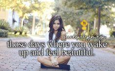 Those Days Where You Wake Up And Feel Beautiful.