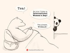 Don't forget to treat the ladies with respect today!  Panda and Polar Bear » International Women's Day