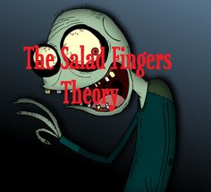 The Salad Fingers Theory