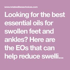 Looking for the best essential oils for swollen feet and ankles? Here are the EOs that can help reduce swelling and how to use them (including recipes).