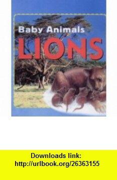 Baby AnimalsLions (9780749657529) Kate Petty , ISBN-10: 0749657529  , ISBN-13: 978-0749657529 ,  , tutorials , pdf , ebook , torrent , downloads , rapidshare , filesonic , hotfile , megaupload , fileserve