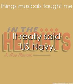 Everything I learned in life I learned from musicals. In the Heights.