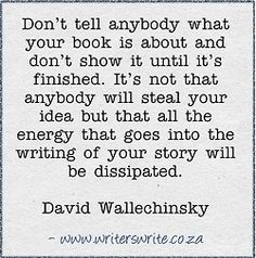 I think I need to start living by this rule; looking back, I see the energy disappearing after I talked to others about my stories.