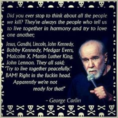 Did you ever stop to think about all the people we kill? George Carlin So true, so sad. George Carlin, Quotable Quotes, Wisdom Quotes, Me Quotes, Funny Quotes, Qoutes, Famous Quotes, People Quotes, The Words