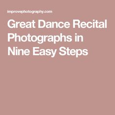 Great Dance Recital Photographs in Nine Easy Steps