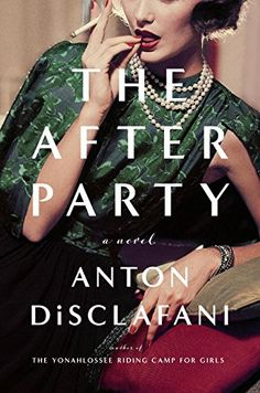 The After Party: A Novel - Anton DiSclafani. From the nationally bestselling author of The Yonahlossee Riding Camp for Girls comes a story of 1950s Texas socialites and the one irresistible, controversial woman at the bright, hot center of it all.