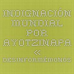 Inón mundial por Ayotzinapa «    DIFUNDE............MEXICO  TE NESECITA..................MEXICANO