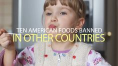 Ten American Foods Banned In Other Countries-time to wake up...we are feeding this shit to our kids